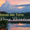 Life in Bocas del Toro: What Price Paradise?