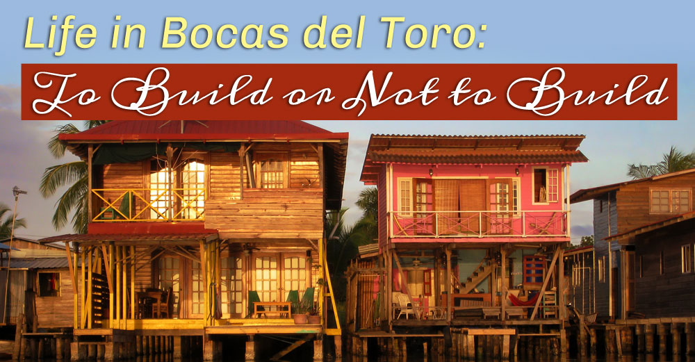 to-build-or-not-to-build-life-in-bocas-del-toro-real-estate-panama