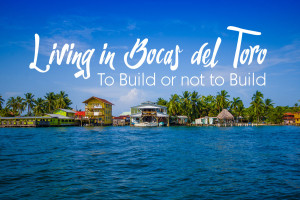 bocas-del-toro-to-build-or-not-to-build