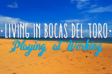 Life in Bocas del Toro: Playing at Working